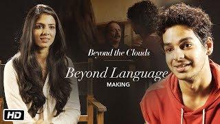 Beyond Language | Making Video | Beyond The Clouds | Ishaan | Malavika | Majid Majidi