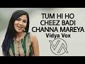 Tum Hi Ho - Cheez Badi - Channa Mereya [ Vidya Vox Mashup Cover ]