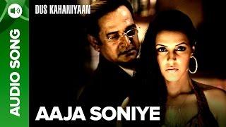 Aaja Soniye (Full Audio Song) | Dus Kahaniyaan | Aftab Shivdasani & Neha Oberoi