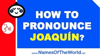 How To Pronounce Joaquin In Spanish Names Pronunciation Wwwnamesofthe