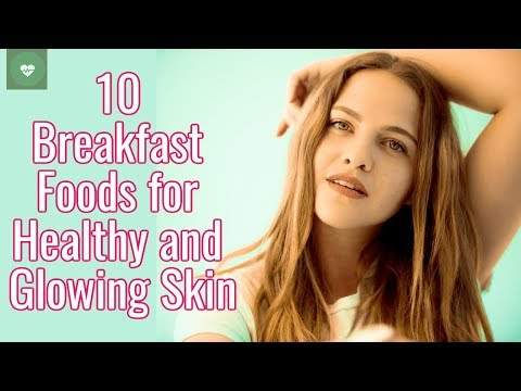 Best 10 Breakfast Foods for Healthy and Glowing Skin | Breakfast Tips for Healthy and Glowing Skin