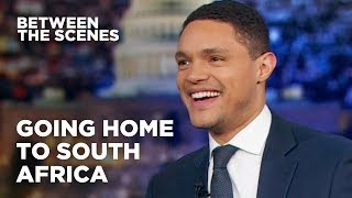 Going Home to South Africa - Between the Scenes | The Daily Show