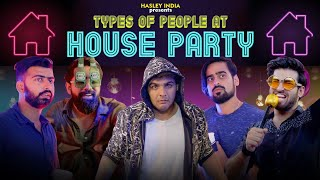 Types Of People At A House Party Ft. Ashish Chanchlani | Hasley India
