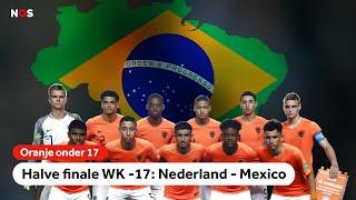 Nederland - Mexico   Halve finale WK onder 17