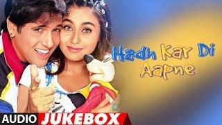 Hadh Kar Di Aapne Hindi Movie Full Album (Audio) Jukebox | Govinda, Rani Mukherjee, Jhony Lever
