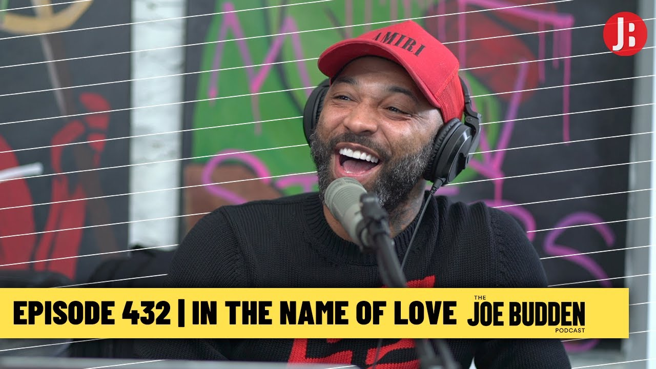 The Joe Budden Podcast Episode 432   In The Name Of Love