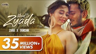 Khud Se Zyada - Zara Khan | Tanishk Bagchi | Official Music Video | VYRLOriginals