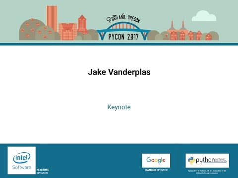 Jake Vanderplas - Keynote - PyCon 2017