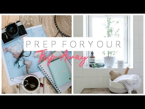 How To Prep For A Trip Away