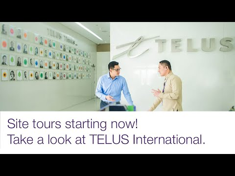 Site tours starting now!  Take a look at TELUS International.