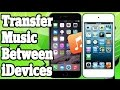 Transfer Music From Iphone To Iphone Ipad And Ipod Touch Wit