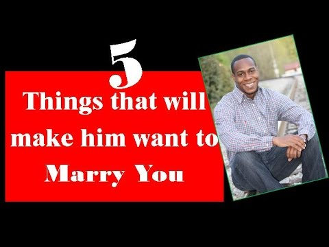 5 things that will make him want to marry you