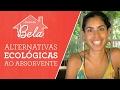 MENSTRUAÇÃO: o que eu uso no lugar do absorvente | Bela Gil