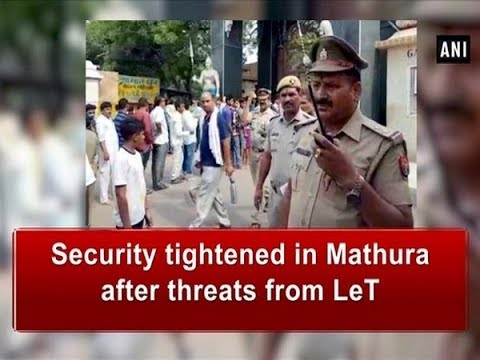 Security tightened in Mathura after threats from LeT - Uttar Pradesh News