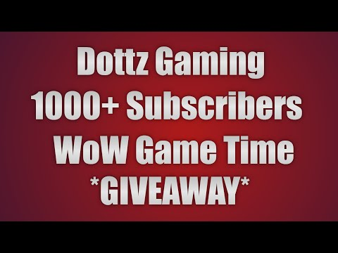 Dottz Gaming - WoW Game Time GIVEAWAY & A Look Back - 1000+ Subscribers [CLOSED]