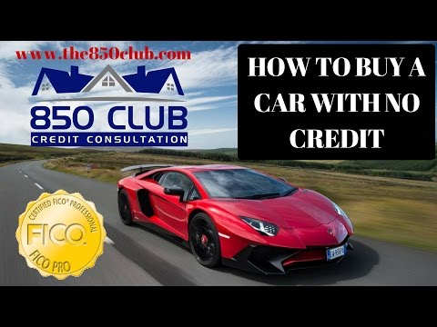 How To Buy A Car With No Credit - 850 Club Credit Consultation