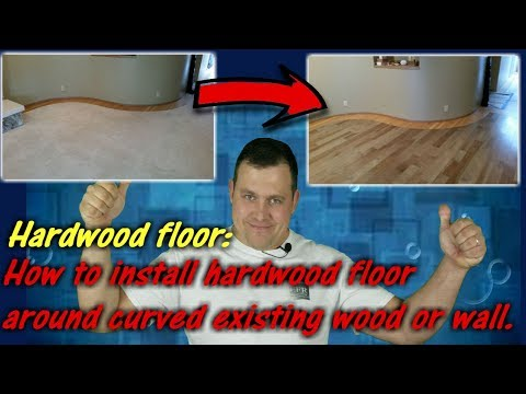 How to install hardwood floor around curved existing wood or wall.