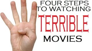Four Steps to Watching Terrible Movies