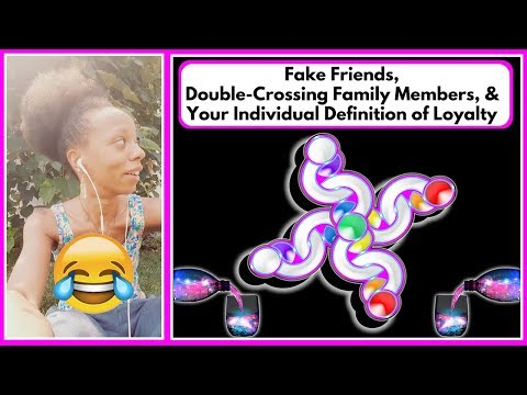 Fake Friends, Double-Crossing Family Members, & Your Individual Definition of Loyalty