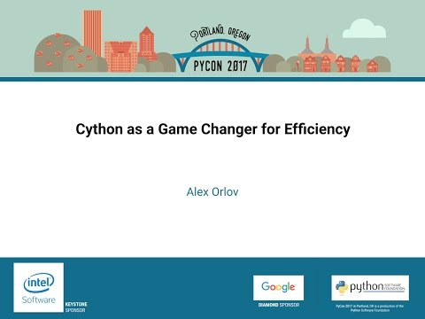 Alex Orlov   Cython as a Game Changer for Efficiency   PyCon 2017