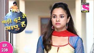 Badi Door Se Aaye Hain - बड़ी दूर से आये है - Episode 238 - 2nd November, 2017