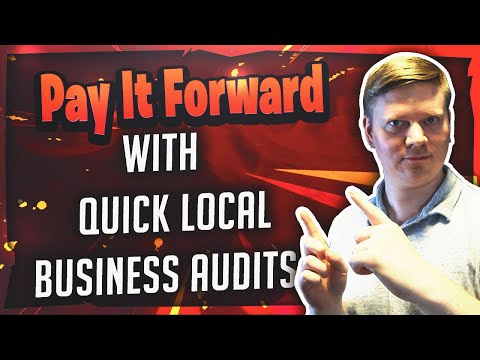 How To Pay It Forward With Quick Local Business Audits [Easy Client Acquisition]