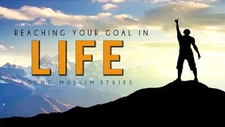 Reaching Your Goal In Life ᴴᴰ - Powerful Video - Young Muslim Series
