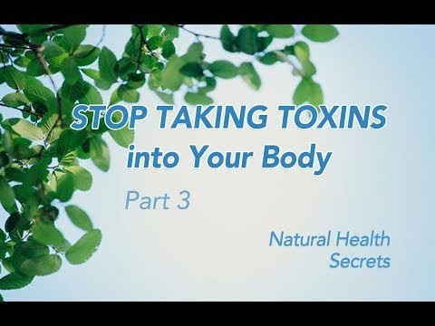 [Natural Health Secrets] Episode 5: Stop Taking Toxins into Your Body - Part 3