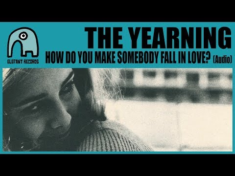 THE YEARNING - How Do You Make Somebody Fall In Love? [Audio]