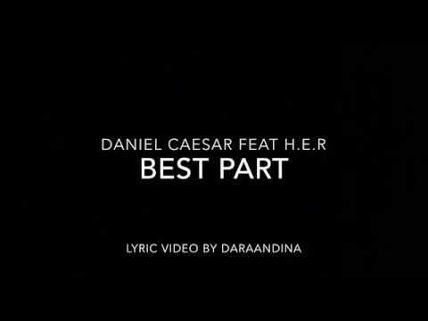 (LYRICS) Best Part - Daniel Caesar ft H.E.R