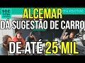 Alcemar Da SugestÃO De Carro De AtÉ 25 Mil
