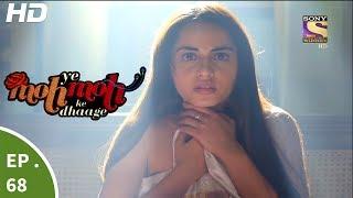 Yeh Moh Moh Ke Dhaage - ये मोह मोह के धागे - Episode 68 - 22nd June, 2017
