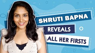 Shruti Bapna Reveals All Her Firsts   Audition, Rejection, Crush \u0026 More
