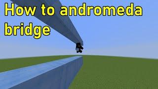 How to ANDROMEDA bridge!