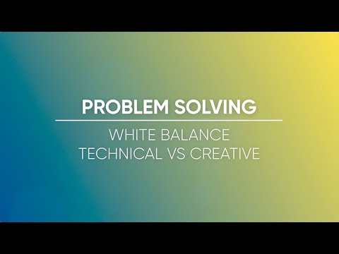 White Balance - Technical vs. Creative