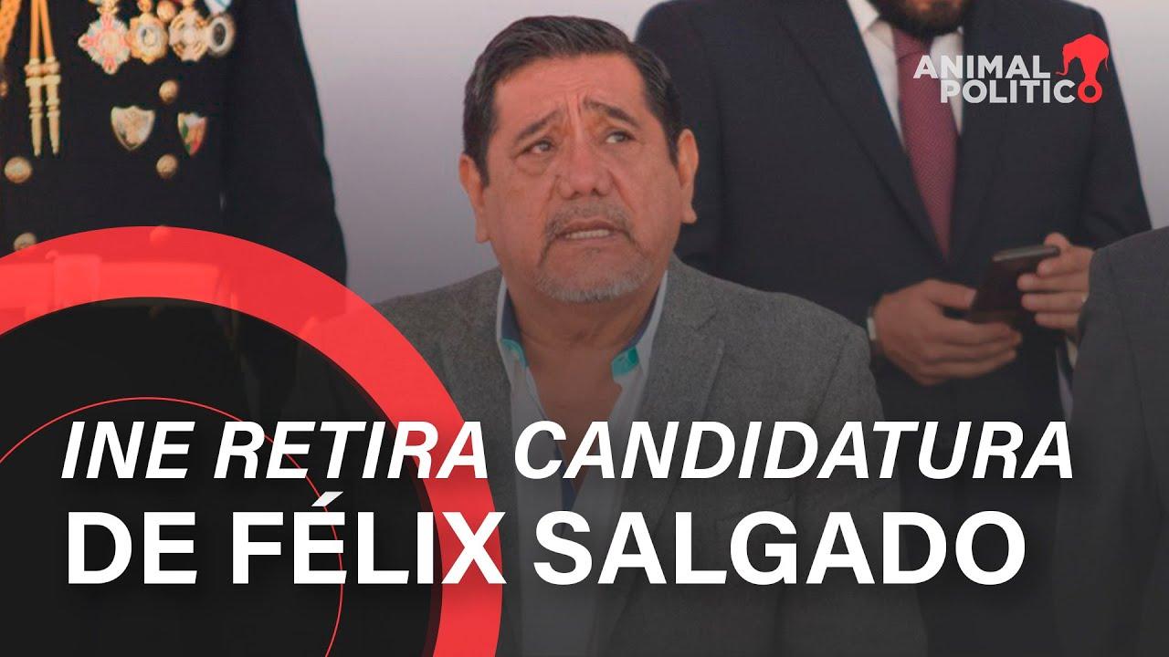 INE retira candidatura de Félix Salgado Macedonio