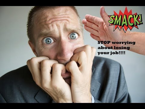 STOP WORRYING ABOUT LOSING YOUR JOB!!!!!!!