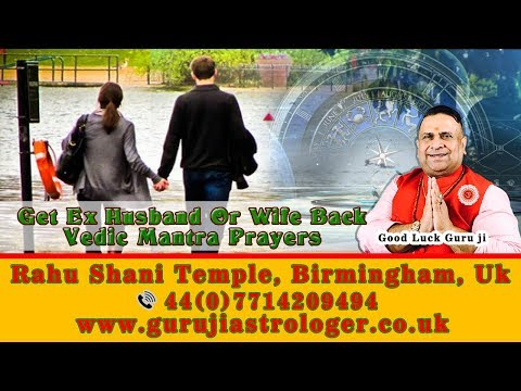 Get Ex Husband Or Wife Back By Vedic Mantras Prayers By Guruji Astrologer And Mantras Specialist UK
