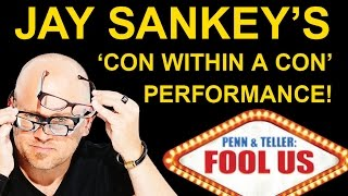 JAY SANKEY'S  PENN + TELLER'S 'FOOL US' PERFORMANCE