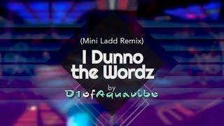 I Dunno the Wordz - Mini Ladd (D1ofAquavibe Remix)