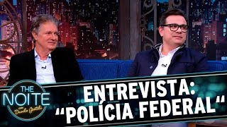 Entrevista com diretores do filme Polícia Federal | The Noite (20/09/17)