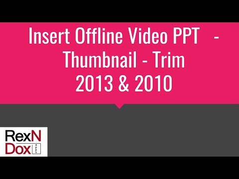 Insert Offline Video PPT   Thumbnail   Trim   2013, 2010