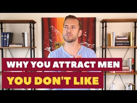 Why You Attract Men You Don't Like | Dating Advice for Women by Mat Boggs