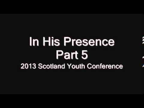 St Mark Scotland 2013 Youth Conference - In His Presence (Part 5 of 5) Summary