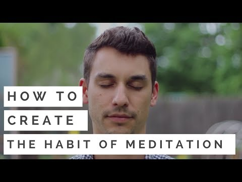 How to Create the Habit of Meditation - And Make it STICK