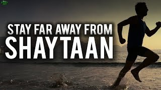 HOW TO STAY FAR AWAY FROM SHAYTAAN