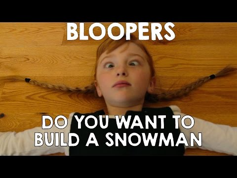 Bloopers! Do You Want To Build a Snowman Frozen Anna