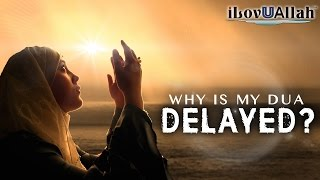 Why Is My Dua Delayed?