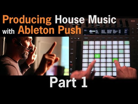Producing House Music with Ableton Push ft. Lenny Kiser | Part 1