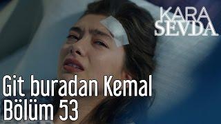 Kara Sevda 53. Bölüm - Git Buradan Kemal